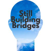 Still Building Bridges